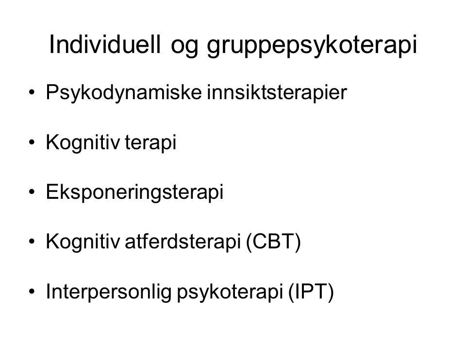 Individuell og gruppepsykoterapi •Psykodynamiske innsiktsterapier •Kognitiv terapi •Eksponeringsterapi •Kognitiv atferdsterapi (CBT) •Interpersonlig p
