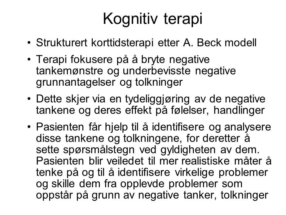Kognitiv terapi •Strukturert korttidsterapi etter A. Beck modell •Terapi fokusere på å bryte negative tankemønstre og underbevisste negative grunnanta