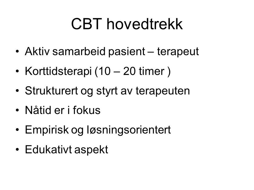 CBT hovedtrekk •Aktiv samarbeid pasient – terapeut •Korttidsterapi (10 – 20 timer ) •Strukturert og styrt av terapeuten •Nåtid er i fokus •Empirisk og