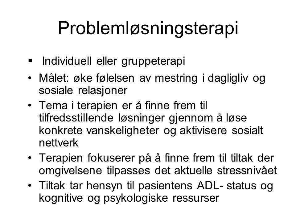 Problemløsningsterapi  Individuell eller gruppeterapi •Målet: øke følelsen av mestring i dagligliv og sosiale relasjoner •Tema i terapien er å finne