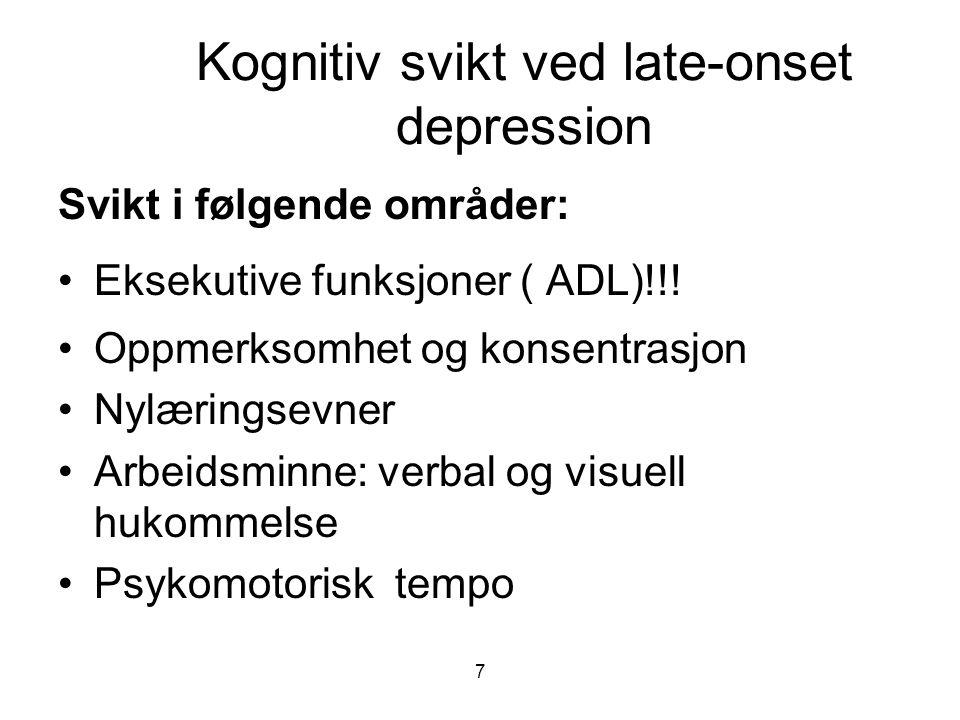 7 Kognitiv svikt ved late-onset depression Svikt i følgende områder: •Eksekutive funksjoner ( ADL)!!! •Oppmerksomhet og konsentrasjon •Nylæringsevner