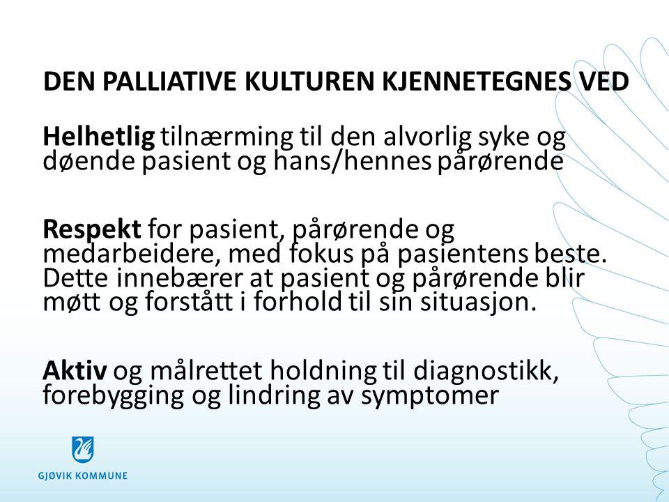 DEN PALLIATIVE KULTUREN KJENNETEGNES VED Helhetlig tilnærming til den alvorlig syke og døende pasient og hans/hennes pårørende Respekt for pasient, på