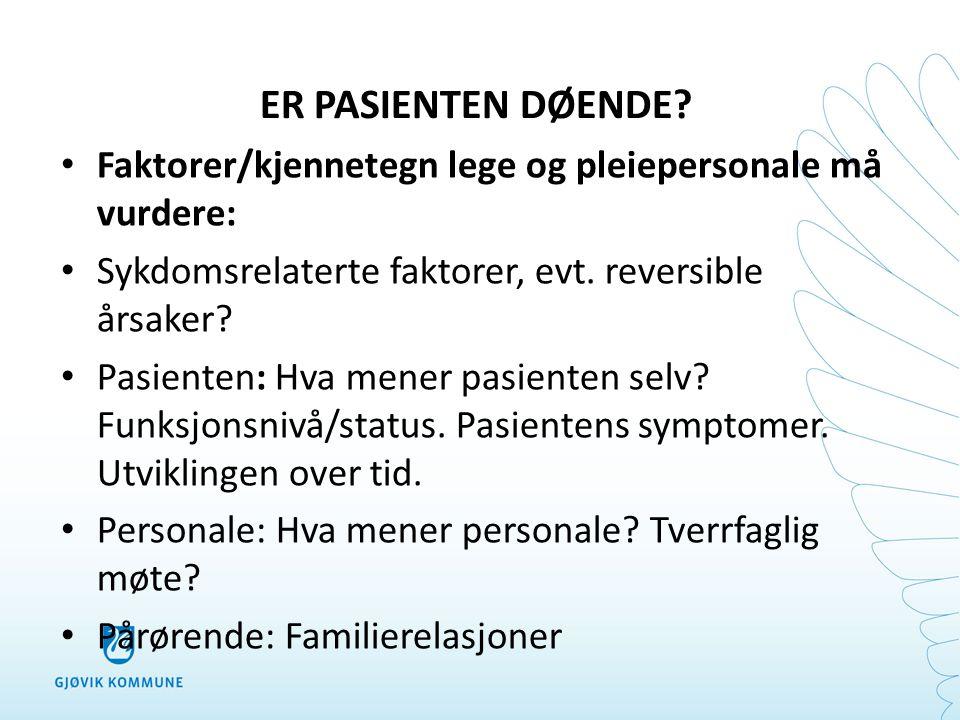 ER PASIENTEN DØENDE? • Faktorer/kjennetegn lege og pleiepersonale må vurdere: • Sykdomsrelaterte faktorer, evt. reversible årsaker? • Pasienten: Hva m
