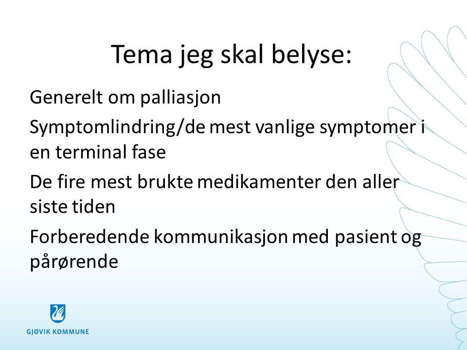 KILDER SOM ER BRUKT • Nasjonalt handlingsprogram med retningslinjer for palliasjon i kreftomsorgen • KLB Helseregion Vest / Sunniva senter for lindrende behandling/ Verdighetssenteret • Nyttig nettsider: • Kompetansesenter for lindrende behandling, Helseregion Nord Lindring i Nord Universitetssykehuset Nord-Norge Kompetansesenter for lindrende behandling, Helseregion Nord Lindring i Nord