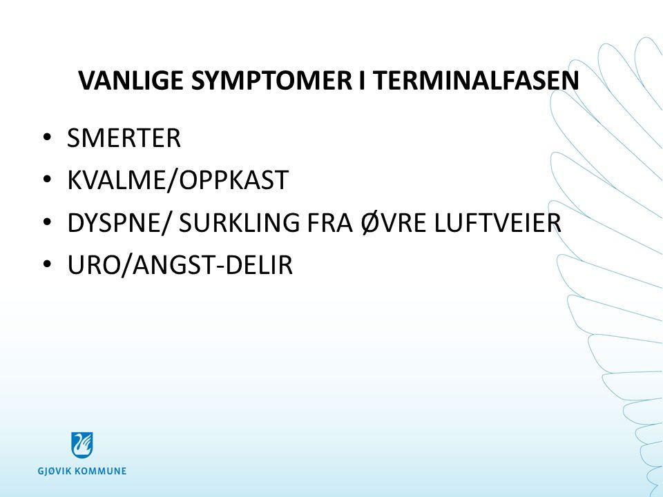 VANLIGE SYMPTOMER I TERMINALFASEN • SMERTER • KVALME/OPPKAST • DYSPNE/ SURKLING FRA ØVRE LUFTVEIER • URO/ANGST-DELIR