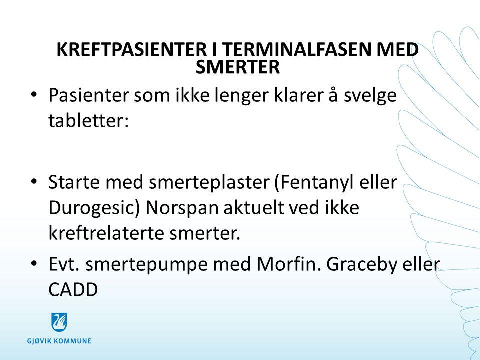 KREFTPASIENTER I TERMINALFASEN MED SMERTER • Pasienter som ikke lenger klarer å svelge tabletter: • Starte med smerteplaster (Fentanyl eller Durogesic