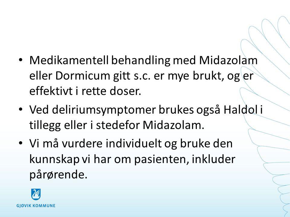 • Medikamentell behandling med Midazolam eller Dormicum gitt s.c. er mye brukt, og er effektivt i rette doser. • Ved deliriumsymptomer brukes også Hal
