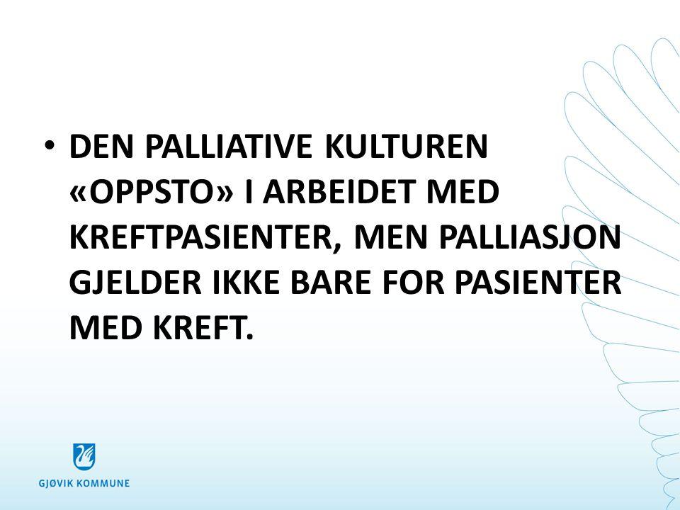 • «Internasjonalt er det økende forståelse for at palliativ care bør være et tilbud til alle kronisk eller alvorlig syke pasienter, hvor eldreomsorg og geriatri peker seg ut som spesielt viktige satsingsområder i årene som kommer.