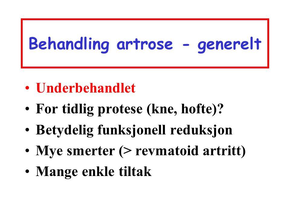 Behandling artrose - generelt •Underbehandlet •For tidlig protese (kne, hofte)? •Betydelig funksjonell reduksjon •Mye smerter (> revmatoid artritt) •M
