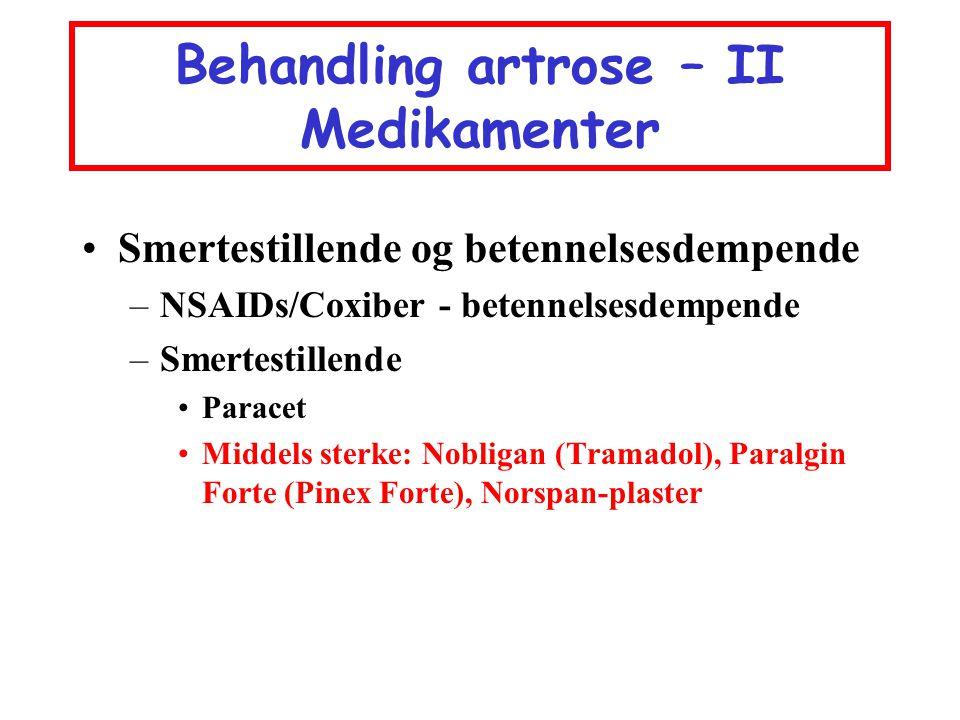 Behandling artrose – II Medikamenter •Smertestillende og betennelsesdempende –NSAIDs/Coxiber - betennelsesdempende –Smertestillende •Paracet •Middels
