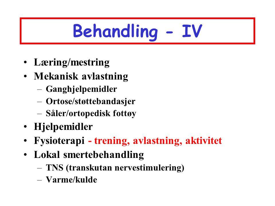Behandling - IV •Læring/mestring •Mekanisk avlastning –Ganghjelpemidler –Ortose/støttebandasjer –Såler/ortopedisk fottøy •Hjelpemidler •Fysioterapi -