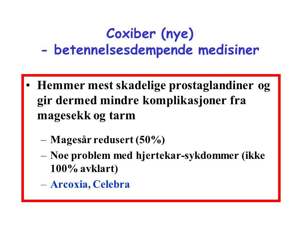 Coxiber (nye) - betennelsesdempende medisiner •Hemmer mest skadelige prostaglandiner og gir dermed mindre komplikasjoner fra magesekk og tarm –Magesår