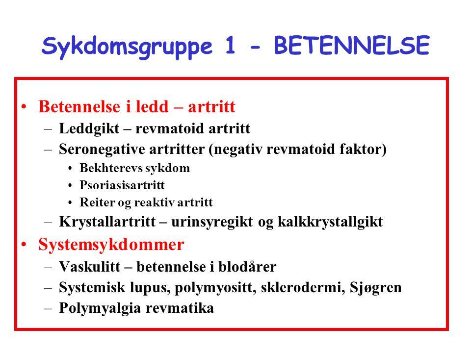 Sykdomsgruppe 1 - BETENNELSE •Betennelse i ledd – artritt –Leddgikt – revmatoid artritt –Seronegative artritter (negativ revmatoid faktor) •Bekhterevs