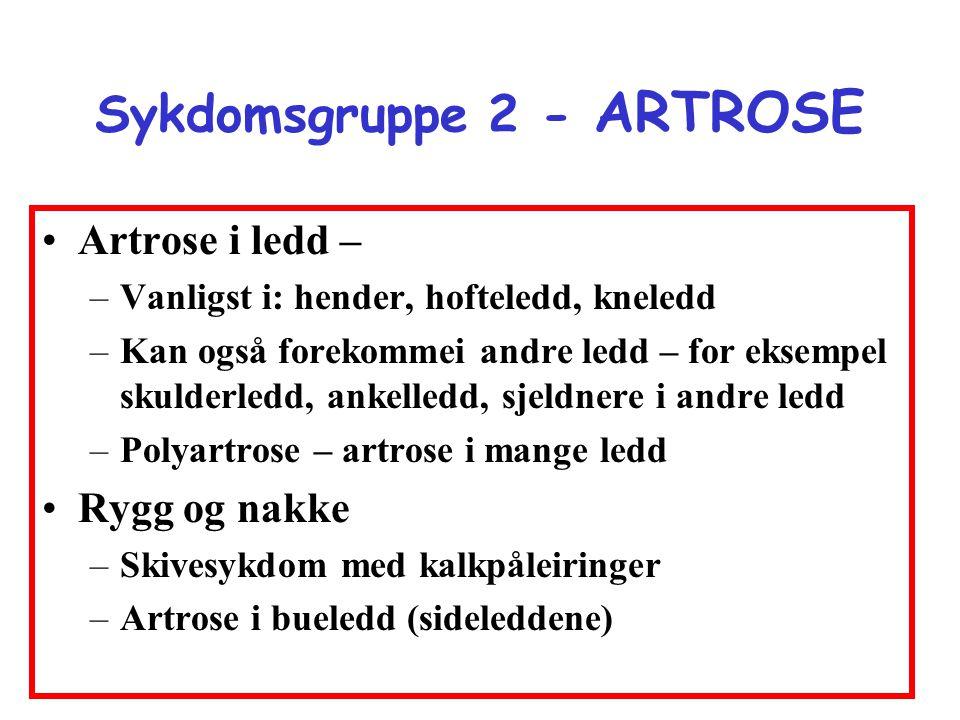 Sykdomsgruppe 2 - ARTROSE •Artrose i ledd – –Vanligst i: hender, hofteledd, kneledd –Kan også forekommei andre ledd – for eksempel skulderledd, ankell