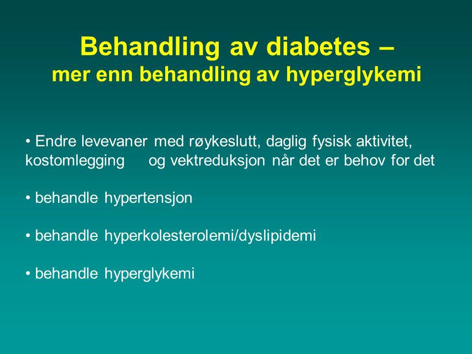 Behandling av diabetes – mer enn behandling av hyperglykemi • Endre levevaner med røykeslutt, daglig fysisk aktivitet, kostomlegging og vektreduksjon