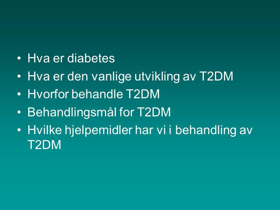 •Hva er diabetes •Hva er den vanlige utvikling av T2DM •Hvorfor behandle T2DM •Behandlingsmål for T2DM •Hvilke hjelpemidler har vi i behandling av T2D