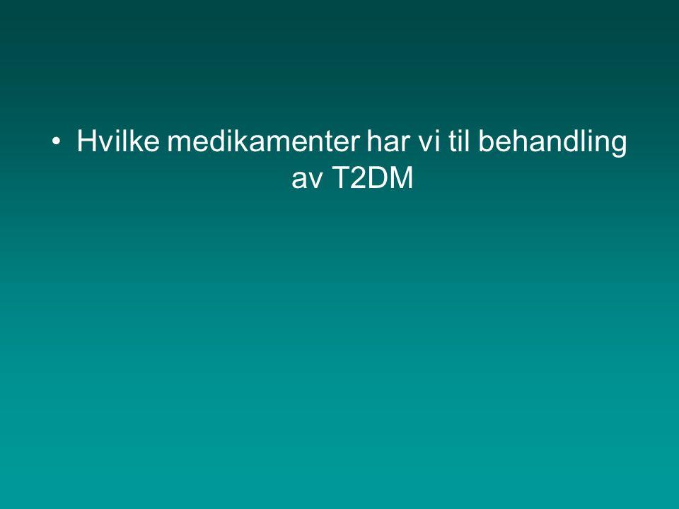 •Hvilke medikamenter har vi til behandling av T2DM