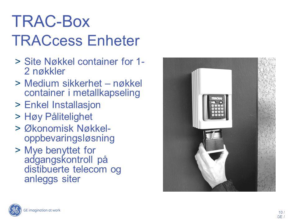 10 / GE / TRAC-Box TRACcess Enheter  Site Nøkkel container for 1- 2 nøkkler  Medium sikkerhet – nøkkel container i metallkapseling  Enkel Installasjon  Høy Pålitelighet  Økonomisk Nøkkel- oppbevaringsløsning  Mye benyttet for adgangskontroll på distibuerte telecom og anleggs siter