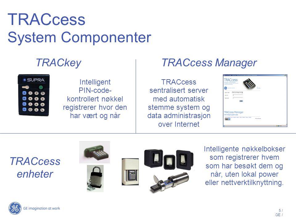 5 / GE / TRACcess System Componenter TRACkey Intelligent PIN-code- kontrollert nøkkel registrerer hvor den har vært og når TRACcess enheter Intelligente nøkkelbokser som registrerer hvem som har besøkt dem og når, uten lokal power eller nettverktilknyttning.