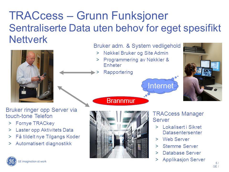 7 / GE / Sentralisert TRACcess Manager Server Hvorfor sentralisert.