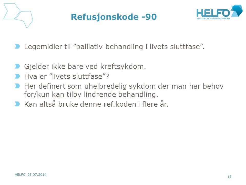 HELFO 05.07.2014 15 Refusjonskode -90 Legemidler til palliativ behandling i livets sluttfase .