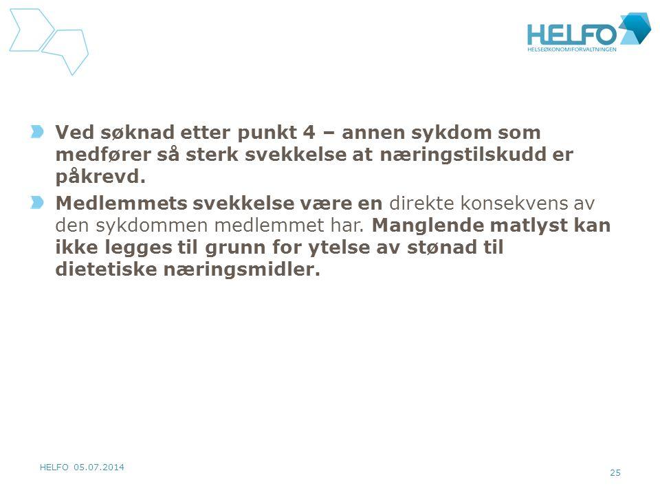 HELFO 05.07.2014 25 Ved søknad etter punkt 4 – annen sykdom som medfører så sterk svekkelse at næringstilskudd er påkrevd.