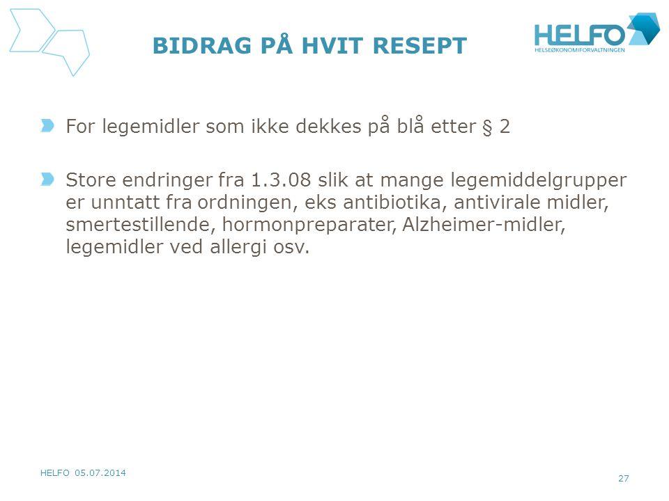 HELFO 05.07.2014 27 BIDRAG PÅ HVIT RESEPT For legemidler som ikke dekkes på blå etter § 2 Store endringer fra 1.3.08 slik at mange legemiddelgrupper e