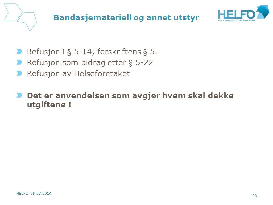 HELFO 05.07.2014 28 Bandasjemateriell og annet utstyr Refusjon i § 5-14, forskriftens § 5.
