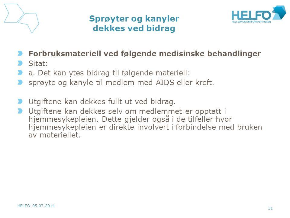 HELFO 05.07.2014 31 Sprøyter og kanyler dekkes ved bidrag Forbruksmateriell ved følgende medisinske behandlinger Sitat: a. Det kan ytes bidrag til føl