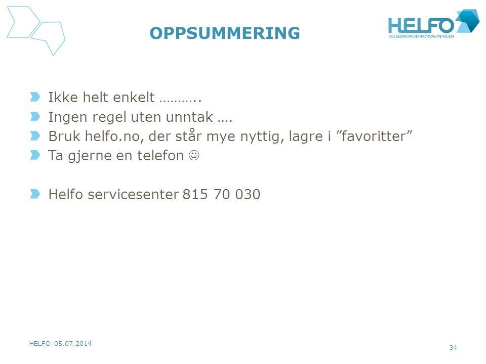 """HELFO 05.07.2014 34 OPPSUMMERING Ikke helt enkelt ……….. Ingen regel uten unntak …. Bruk helfo.no, der står mye nyttig, lagre i """"favoritter"""" Ta gjerne"""