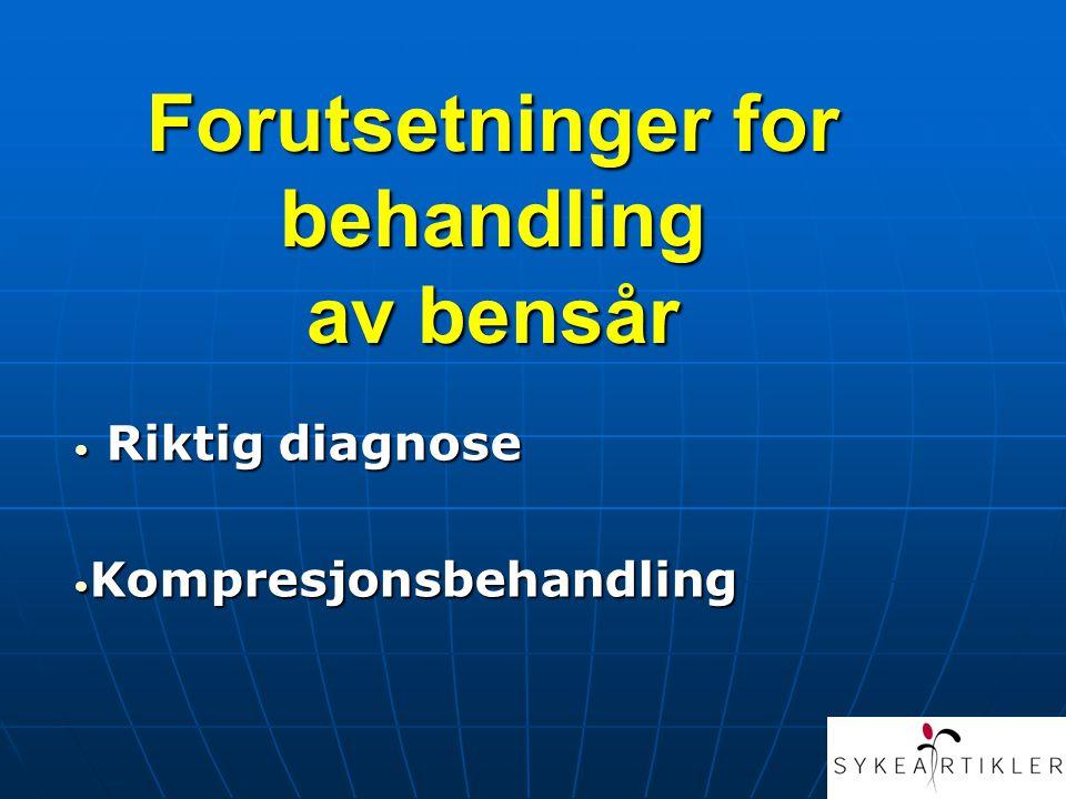 Forutsetninger for behandling av bensår • R• R• R• Riktig diagnose •K•K•K•Kompresjonsbehandling
