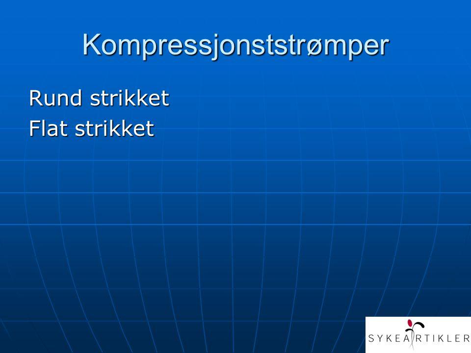 Hvilken type strømpe? • Støttestrømpe Antitrombosestrømpe Kompresjonsstrømpe Kompresjonsstrømpe - Klasse 1 - Klasse 1 - Klasse 2 - Klasse 2 - Klasse 3