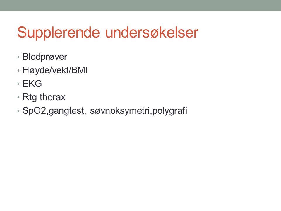 Supplerende undersøkelser • Blodprøver • Høyde/vekt/BMI • EKG • Rtg thorax • SpO2,gangtest, søvnoksymetri,polygrafi