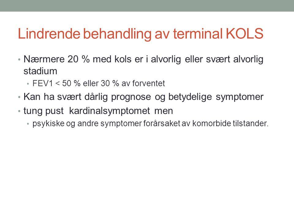 Lindrende behandling av terminal KOLS • Nærmere 20 % med kols er i alvorlig eller svært alvorlig stadium • FEV1 < 50 % eller 30 % av forventet • Kan h