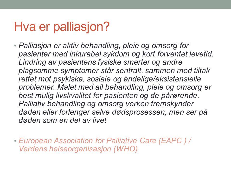 Hva er palliasjon? • Palliasjon er aktiv behandling, pleie og omsorg for pasienter med inkurabel sykdom og kort forventet levetid. Lindring av pasient