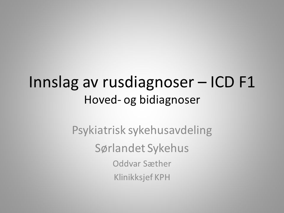 Innslag av rusdiagnoser – ICD F1 Hoved- og bidiagnoser Psykiatrisk sykehusavdeling Sørlandet Sykehus Oddvar Sæther Klinikksjef KPH