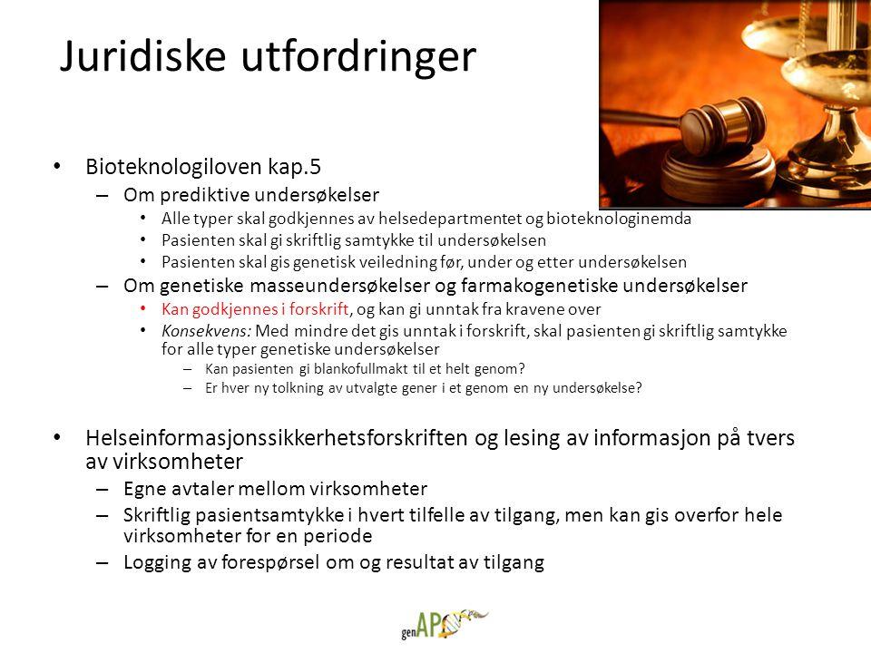 Juridiske utfordringer • Bioteknologiloven kap.5 – Om prediktive undersøkelser • Alle typer skal godkjennes av helsedepartmentet og bioteknologinemda