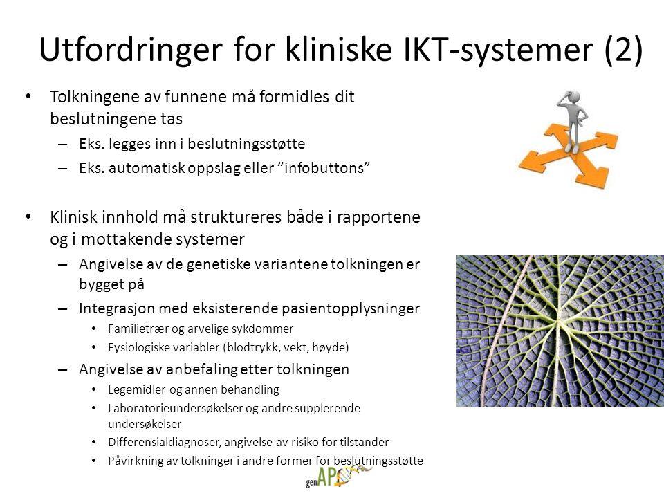 Utfordringer for kliniske IKT-systemer (2) • Tolkningene av funnene må formidles dit beslutningene tas – Eks. legges inn i beslutningsstøtte – Eks. au