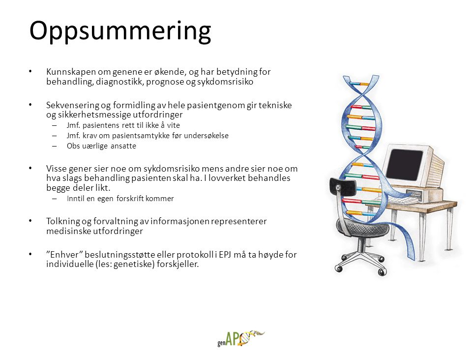 Oppsummering • Kunnskapen om genene er økende, og har betydning for behandling, diagnostikk, prognose og sykdomsrisiko • Sekvensering og formidling av