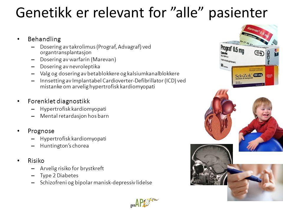 """Genetikk er relevant for """"alle"""" pasienter • Behandling – Dosering av takrolimus (Prograf, Advagraf) ved organtransplantasjon – Dosering av warfarin (M"""