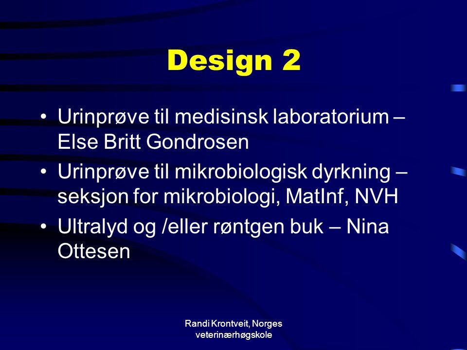 Randi Krontveit, Norges veterinærhøgskole Design 2 •Urinprøve til medisinsk laboratorium – Else Britt Gondrosen •Urinprøve til mikrobiologisk dyrkning