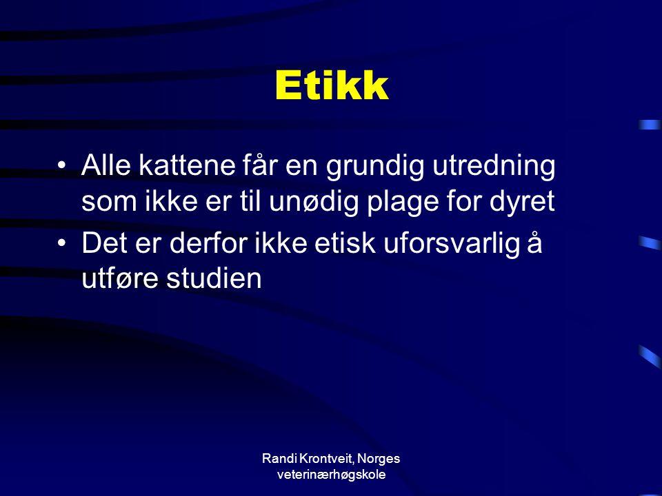 Randi Krontveit, Norges veterinærhøgskole Etikk •Alle kattene får en grundig utredning som ikke er til unødig plage for dyret •Det er derfor ikke etis
