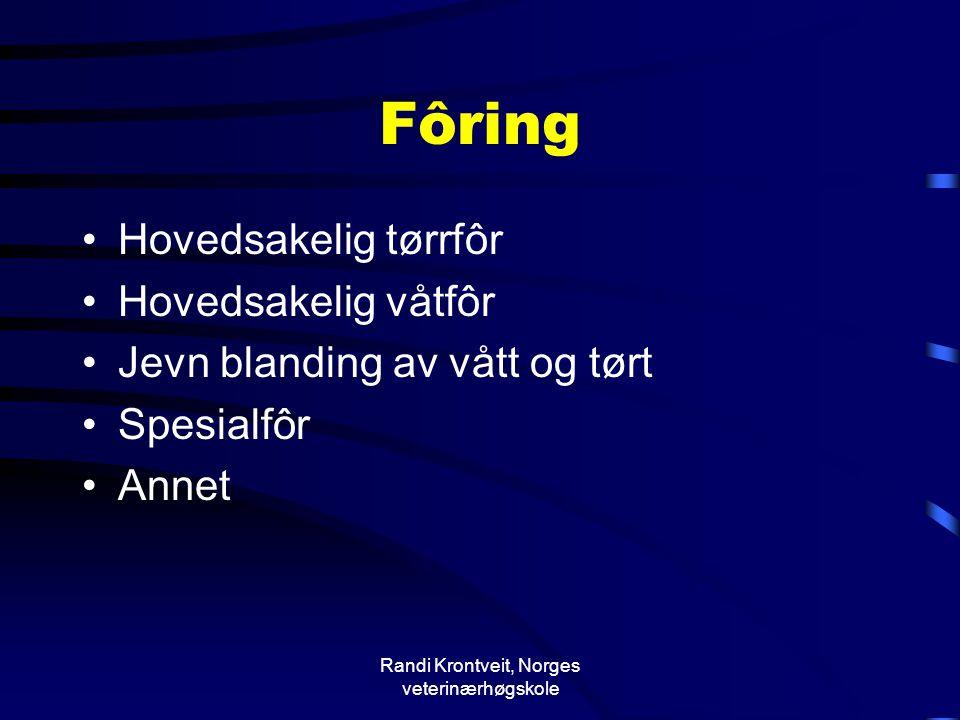 Randi Krontveit, Norges veterinærhøgskole Fôring •Hovedsakelig tørrfôr •Hovedsakelig våtfôr •Jevn blanding av vått og tørt •Spesialfôr •Annet