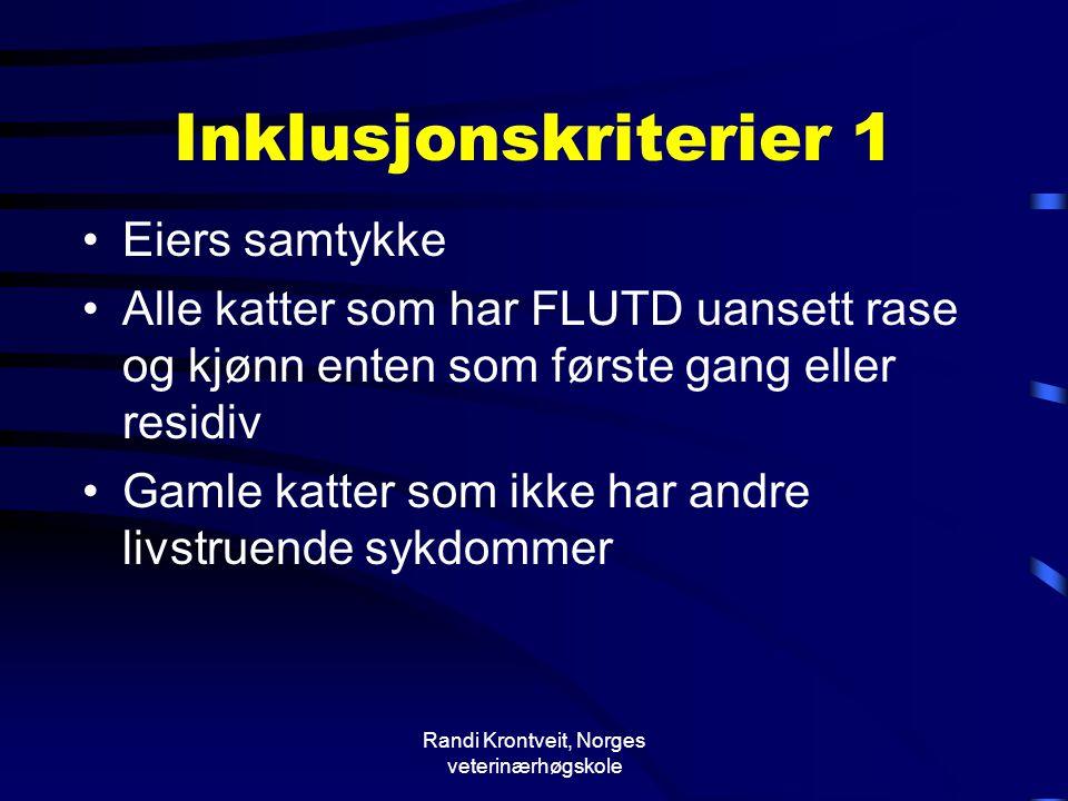 Randi Krontveit, Norges veterinærhøgskole Inklusjonskriterier 1 •Eiers samtykke •Alle katter som har FLUTD uansett rase og kjønn enten som første gang