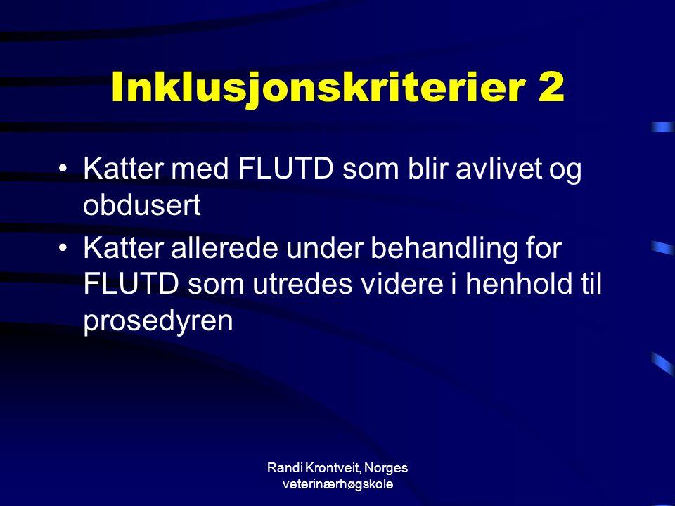Randi Krontveit, Norges veterinærhøgskole Inklusjonskriterier 2 •Katter med FLUTD som blir avlivet og obdusert •Katter allerede under behandling for F