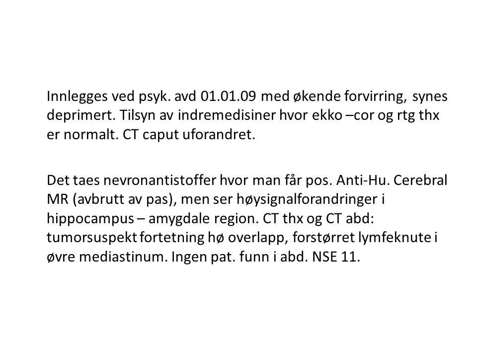 Innlegges ved psyk. avd 01.01.09 med økende forvirring, synes deprimert. Tilsyn av indremedisiner hvor ekko –cor og rtg thx er normalt. CT caput ufora