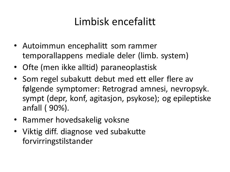 Limbisk encefalitt • Autoimmun encephalitt som rammer temporallappens mediale deler (limb. system) • Ofte (men ikke alltid) paraneoplastisk • Som rege