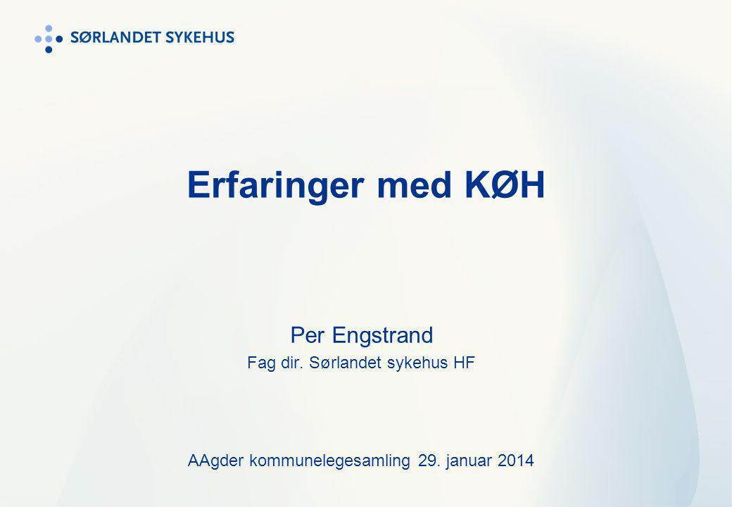 Erfaringer med KØH Per Engstrand Fag dir. Sørlandet sykehus HF AAgder kommunelegesamling 29. januar 2014