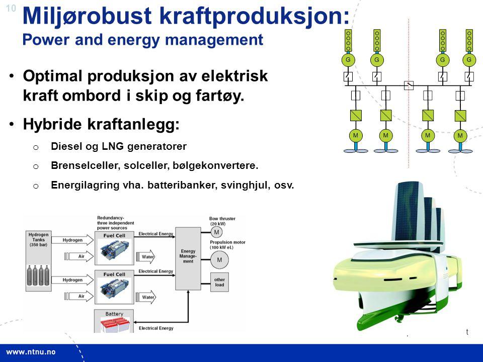 10 Miljørobust kraftproduksjon: Power and energy management •Optimal produksjon av elektrisk kraft ombord i skip og fartøy. •Hybride kraftanlegg: o Di