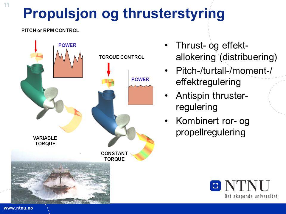 11 •Thrust- og effekt- allokering (distribuering) •Pitch-/turtall-/moment-/ effektregulering •Antispin thruster- regulering •Kombinert ror- og propell